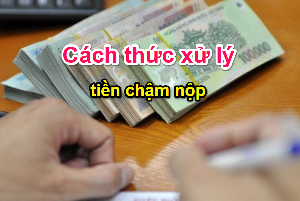 cach-thuc-xu-ly-tien-cham-nop